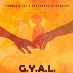 Tarrus Riley - G.Y.A.L (Girl You Are Loved) ft. StoneBwoy x Izy Beats